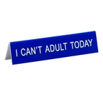 Desk Sign I Can't Adult Today