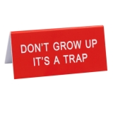 Desk Sign Don't Grow Up It's A Trap