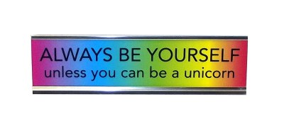 Desk Sign Always Be Yourself Unless You Can Be A Unicorn