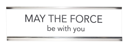 Desk Sign May The Force Be With You