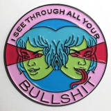 Enamel Pin I See Through All Your Bullshit